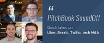PitchBook SoundOff: Uber, Brexit, Twilio's IPO, tech M&A