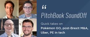 PitchBook SoundOff: Pokémon GO, post-Brexit M&A, Uber, PE in tech