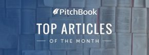 Here are PitchBook's 11 most read and shared articles of April