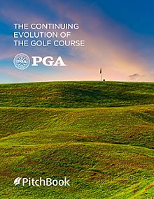 PitchBook-PGA of America: The Continuing Evolution of the Golf Course