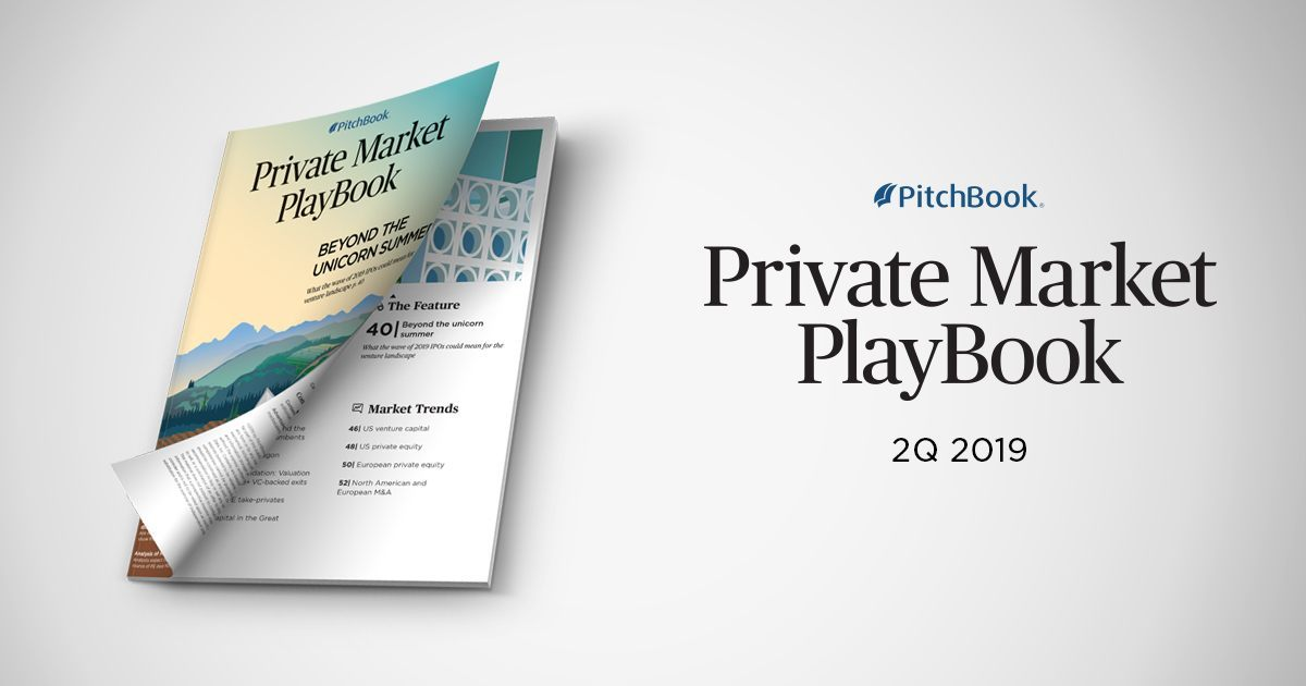2Q 2019 Private Market PlayBook | PitchBook
