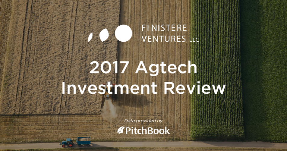 2017 Finistere Ventures & PitchBook Agtech Investment Review